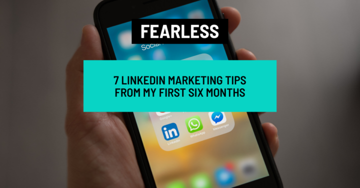7 LinkedIn Marketing Tips from My First Six Months