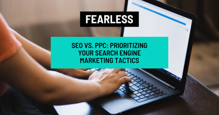 SEO vs. PPC: Prioritizing Your Search Engine Marketing Tactics