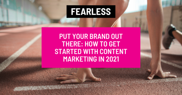 Put Your Brand Out There: How to Get Started with Content Marketing in 2021