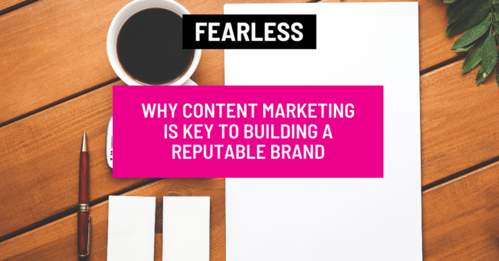 Why Content Marketing is Key to Building a Reputable Brand