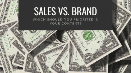 Sales vs. Brand: Which Should You Prioritize in Your Content?