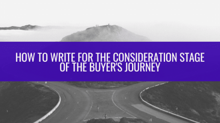 How to Write for the Consideration Stage of the Buyer's Journey