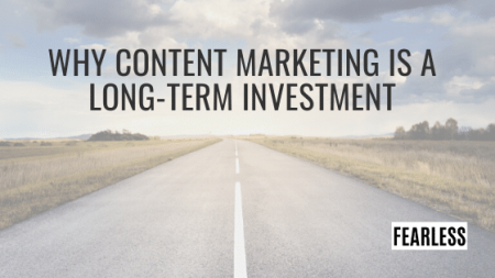 Why Content Marketing is a Long Term Investment