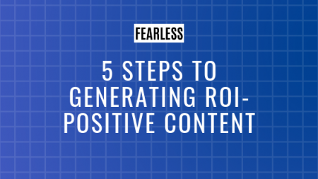 5 Steps to Generating ROI Positive Content