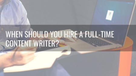 When Should You Hire a Full-Time Content Writer?