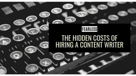 The Hidden Costs of Hiring a Content Writer | FEARLESS Content Group