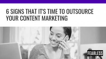 6 Signs That it's Time to Outsource Your Content Marketing