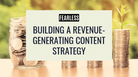 Building a Revenue-Generating Content Strategy | FEARLESS Content Group