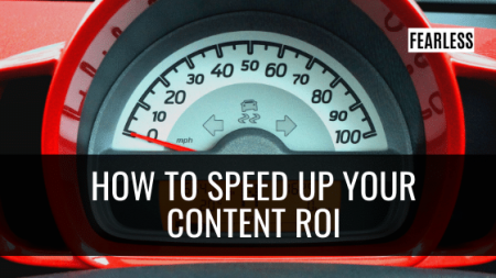 How to Speed Up Your Content ROI